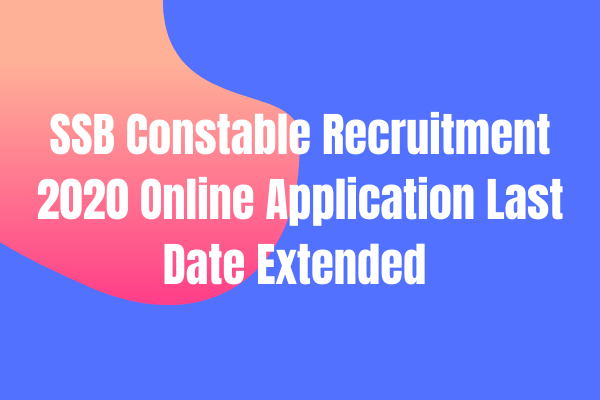 SSB Constable Recruitment 2020 Online Application Last Date Extended