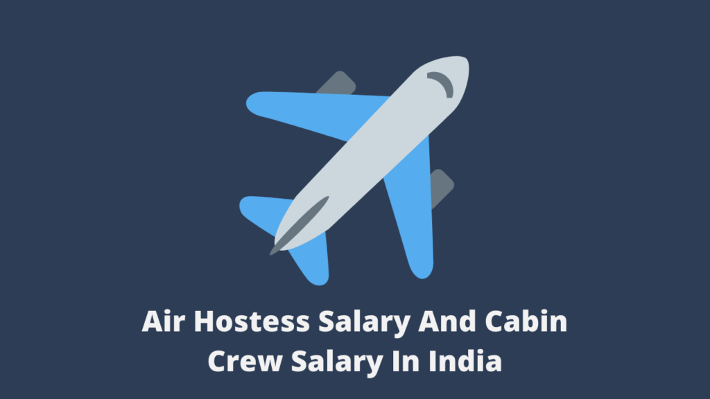 Air Hostess Salary And Cabin Crew Salary In India