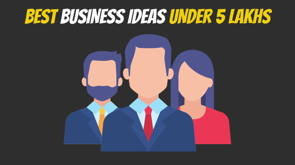 Best Business Ideas Under 5 Lakhs Without Investment